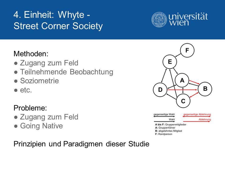 4. Einheit: Whyte - Street Corner Society Methoden: ● Zugang zum Feld