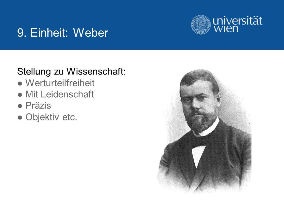9. Einheit: Weber Stellung zu Wissenschaft: ● Werturteilfreiheit