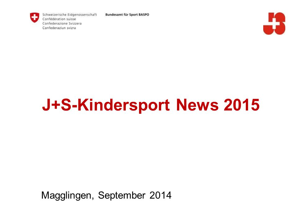 J+S-Kindersport News 2015 Magglingen, September 2014