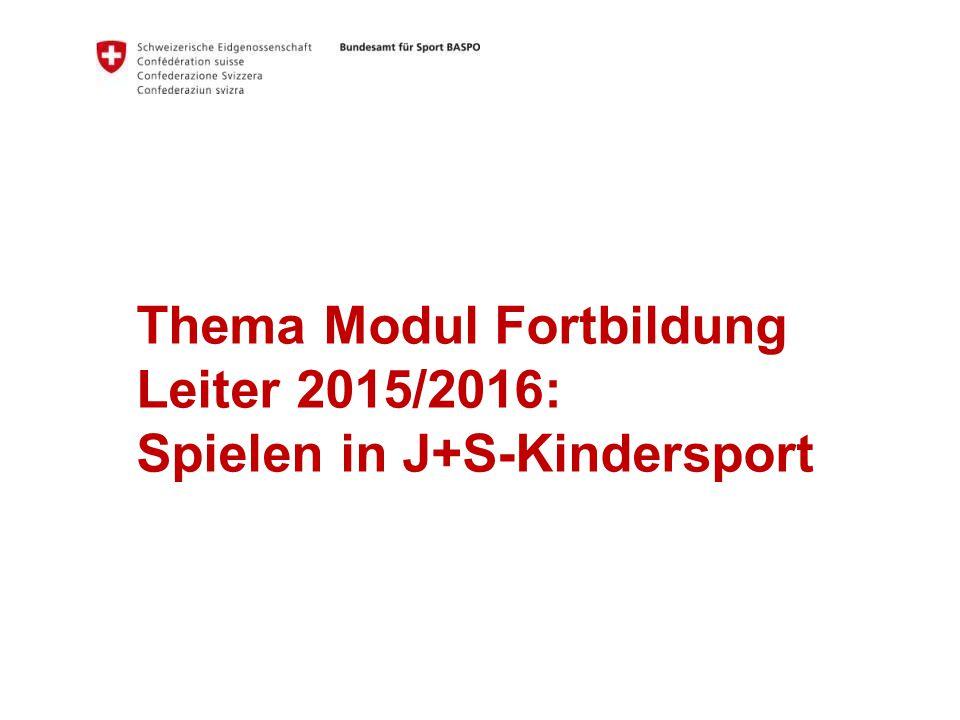 Thema Modul Fortbildung Leiter 2015/2016: Spielen in J+S-Kindersport
