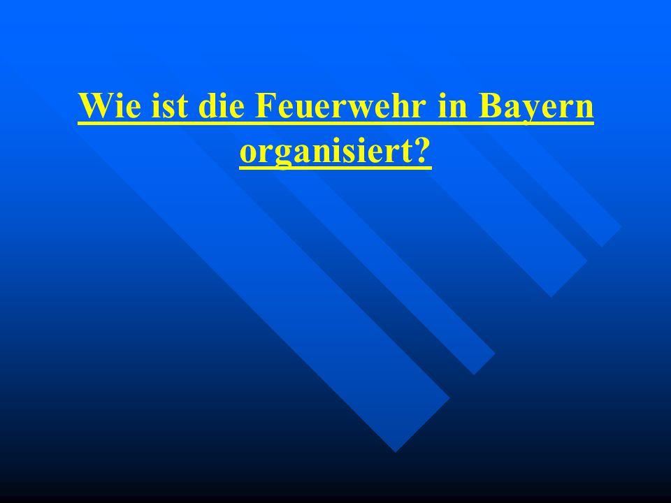 Wie ist die Feuerwehr in Bayern organisiert