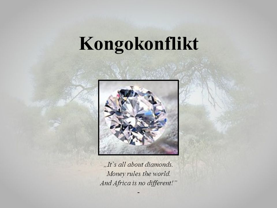 "Kongokonflikt ""It`s all about diamonds. Money rules the world."