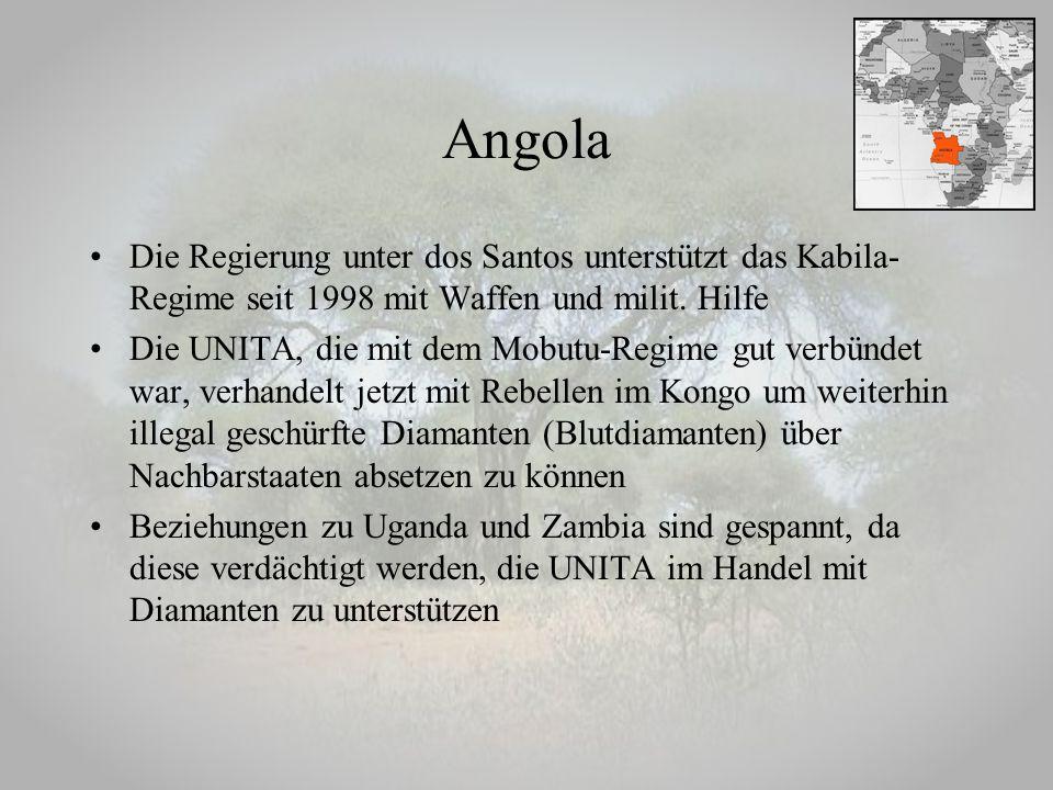 Angola Die Regierung unter dos Santos unterstützt das Kabila-Regime seit 1998 mit Waffen und milit. Hilfe.