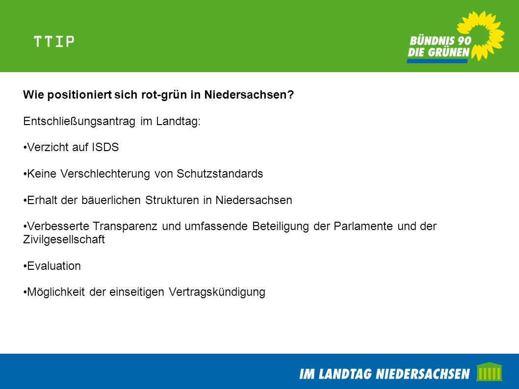 TTIP Wie positioniert sich rot-grün in Niedersachsen Entschließungsantrag im Landtag: Verzicht auf ISDS.