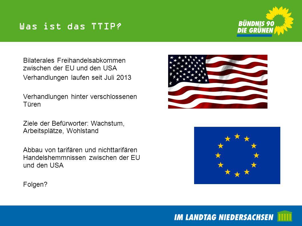 Was ist das TTIP Bilaterales Freihandelsabkommen zwischen der EU und den USA. Verhandlungen laufen seit Juli 2013.