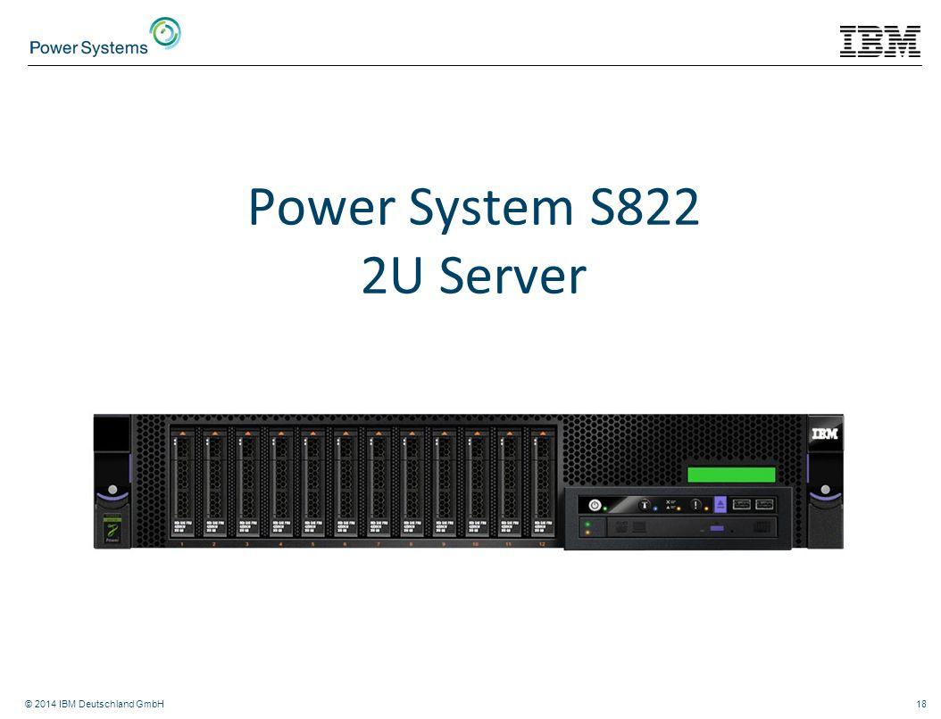 Power System S822 2U Server © 2014 IBM Deutschland GmbH