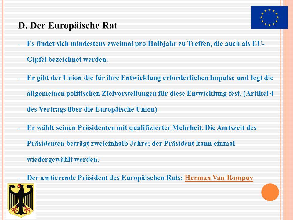 D. Der Europäische Rat Es findet sich mindestens zweimal pro Halbjahr zu Treffen, die auch als EU- Gipfel bezeichnet werden.