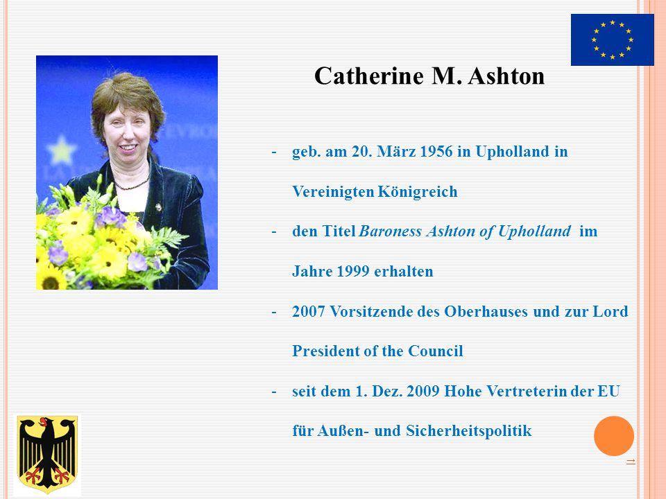 Catherine M. Ashton geb. am 20. März 1956 in Upholland in Vereinigten Königreich. den Titel Baroness Ashton of Upholland im Jahre 1999 erhalten.