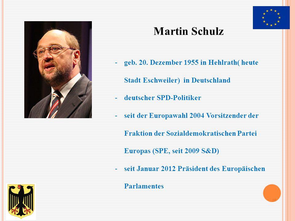 Martin Schulz geb. 20. Dezember 1955 in Hehlrath( heute Stadt Eschweiler) in Deutschland. deutscher SPD-Politiker.