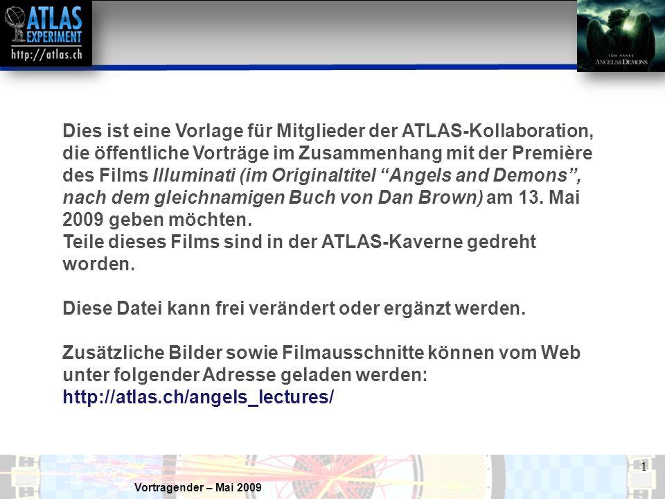 Dies ist eine Vorlage für Mitglieder der ATLAS-Kollaboration, die öffentliche Vorträge im Zusammenhang mit der Première des Films Illuminati (im Originaltitel Angels and Demons , nach dem gleichnamigen Buch von Dan Brown) am 13. Mai 2009 geben möchten.