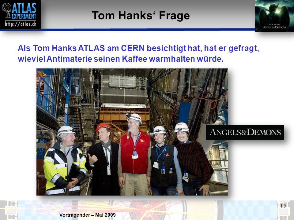Tom Hanks' Frage Als Tom Hanks ATLAS am CERN besichtigt hat, hat er gefragt, wieviel Antimaterie seinen Kaffee warmhalten würde.