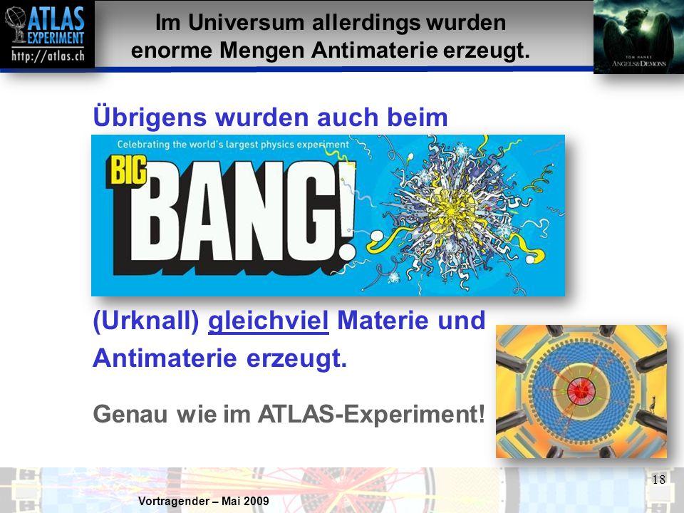 Im Universum allerdings wurden enorme Mengen Antimaterie erzeugt.