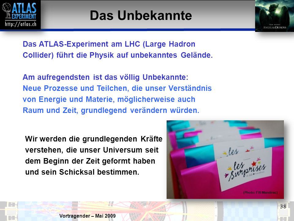 Das Unbekannte Das ATLAS-Experiment am LHC (Large Hadron Collider) führt die Physik auf unbekanntes Gelände.