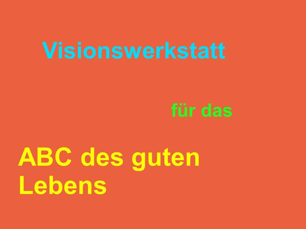 Visionswerkstatt für das ABC des guten Lebens