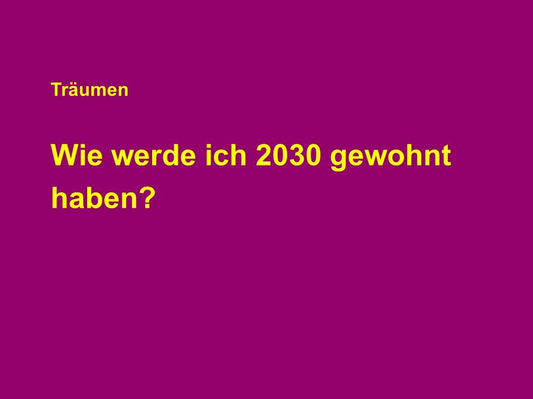 Wie werde ich 2030 gewohnt haben