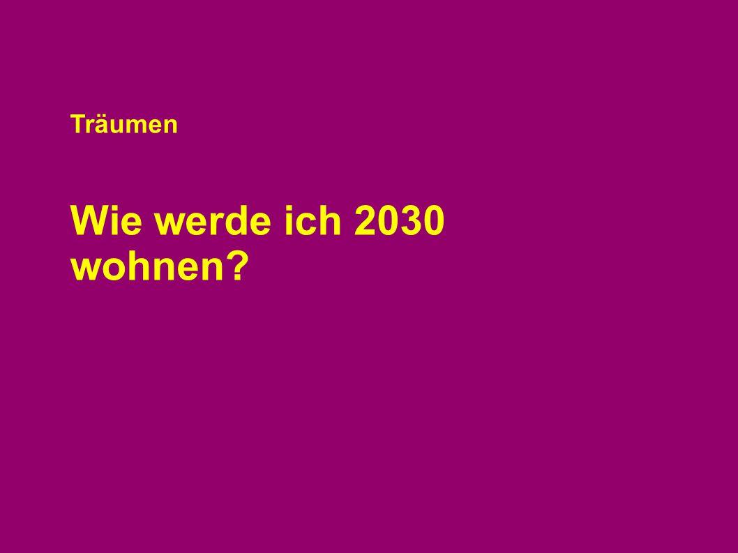 Träumen Wie werde ich 2030 wohnen