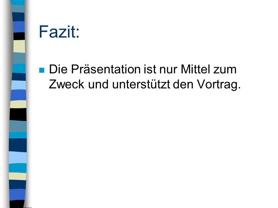 Fazit: Die Präsentation ist nur Mittel zum Zweck und unterstützt den Vortrag.