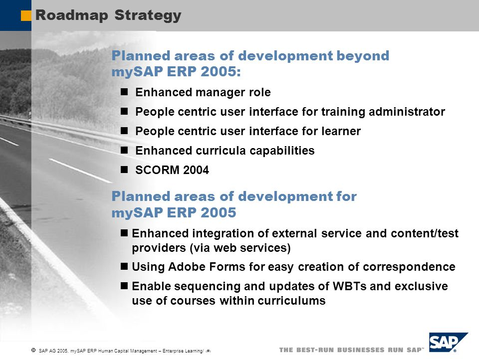 Roadmap Strategy Planned areas of development beyond mySAP ERP 2005: