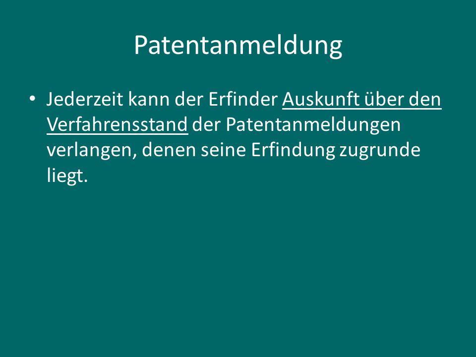 Patentanmeldung Jederzeit kann der Erfinder Auskunft über den Verfahrensstand der Patentanmeldungen verlangen, denen seine Erfindung zugrunde liegt.