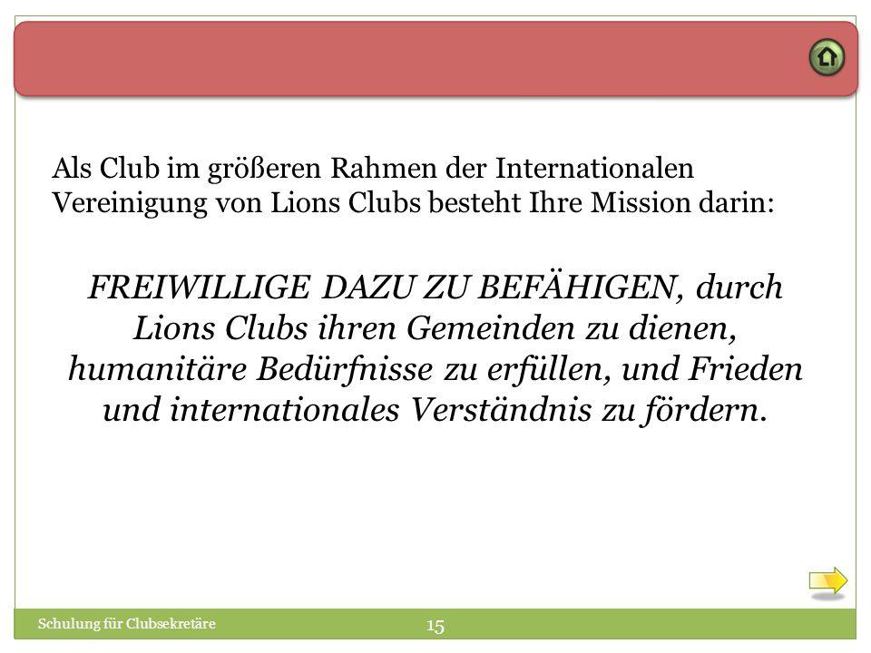 Als Club im größeren Rahmen der Internationalen Vereinigung von Lions Clubs besteht Ihre Mission darin: