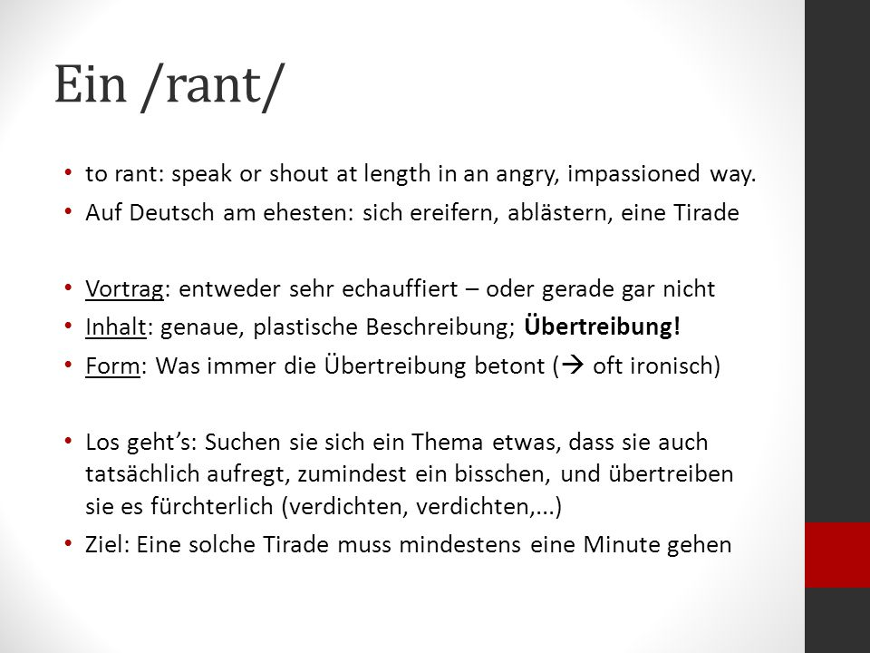 Ein /rant/ to rant: speak or shout at length in an angry, impassioned way. Auf Deutsch am ehesten: sich ereifern, ablästern, eine Tirade.
