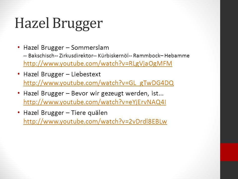 Hazel Brugger Hazel Brugger – Sommerslam -- Bakschisch-- Zirkusdirektor-- Kürbiskernöl-- Rammbock– Hebamme http://www.youtube.com/watch v=RLgVjaOgMFM.