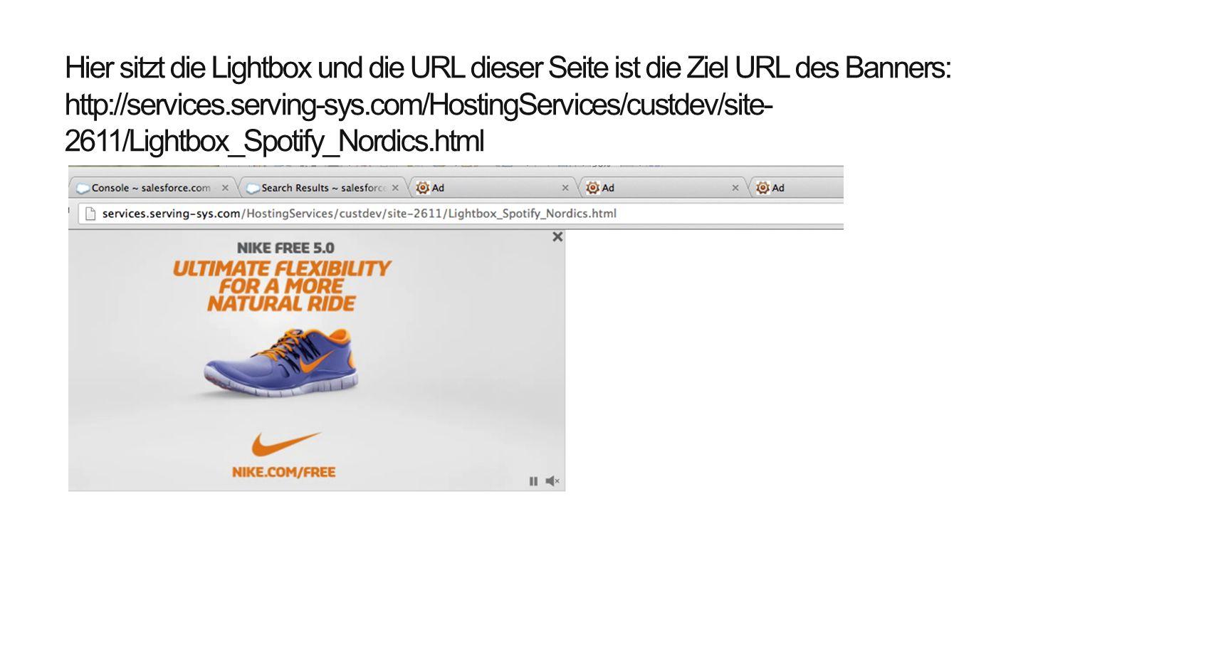 Hier sitzt die Lightbox und die URL dieser Seite ist die Ziel URL des Banners: http://services.serving-sys.com/HostingServices/custdev/site-2611/Lightbox_Spotify_Nordics.html