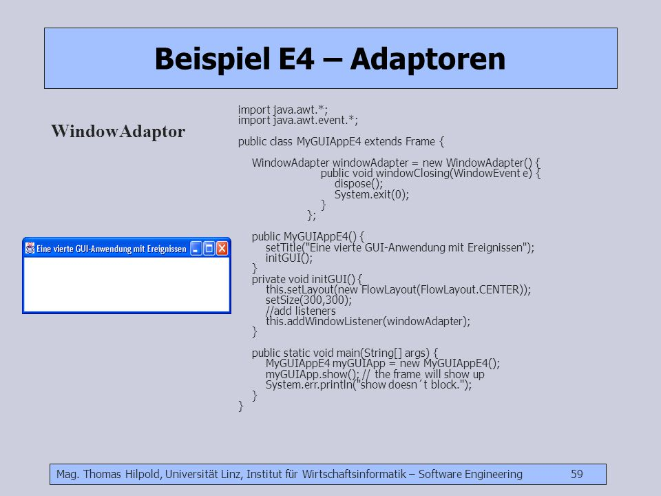 Beispiel E4 – Adaptoren WindowAdaptor import java.awt.*;