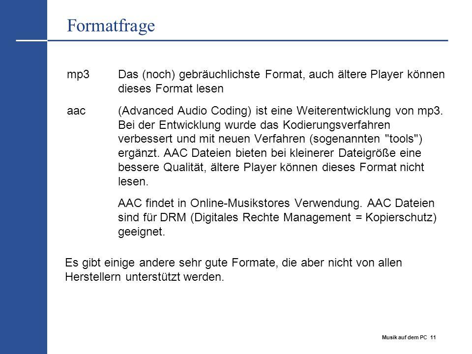 Formatfrage mp3 Das (noch) gebräuchlichste Format, auch ältere Player können dieses Format lesen.