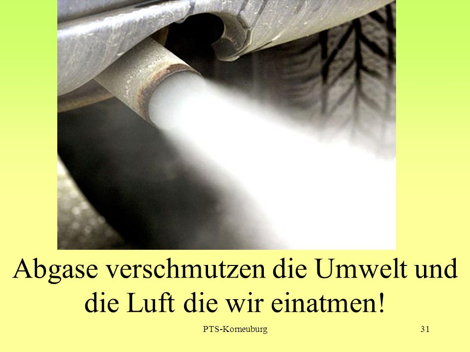 Abgase verschmutzen die Umwelt und die Luft die wir einatmen!