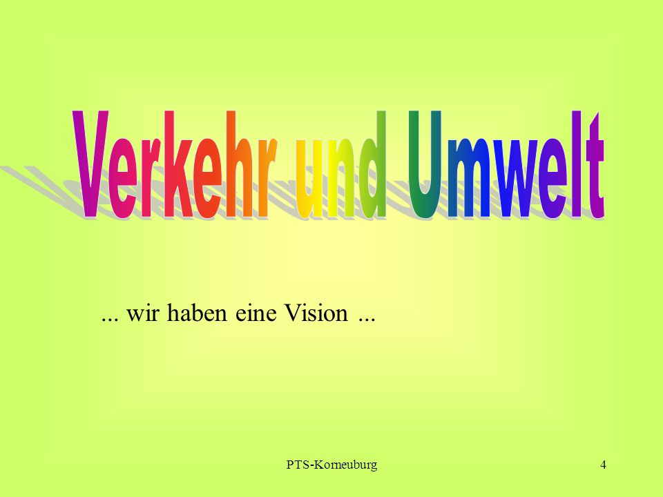 Verkehr und Umwelt ... wir haben eine Vision ... PTS-Korneuburg