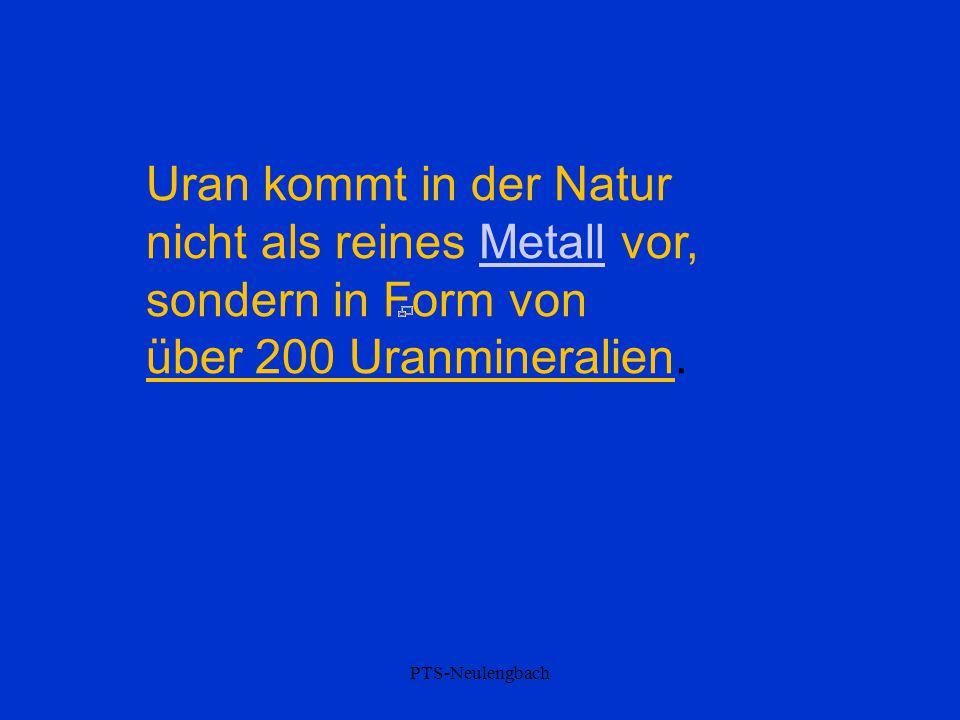Uran kommt in der Natur nicht als reines Metall vor, sondern in Form von. über 200 Uranmineralien.