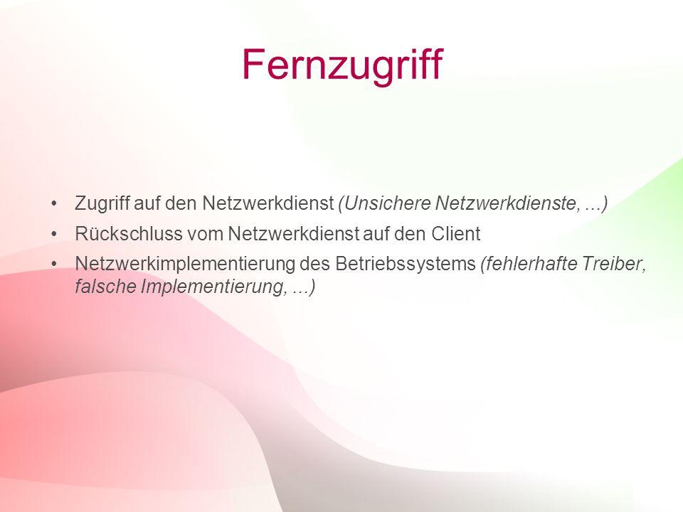 Fernzugriff Zugriff auf den Netzwerkdienst (Unsichere Netzwerkdienste, ...) Rückschluss vom Netzwerkdienst auf den Client.