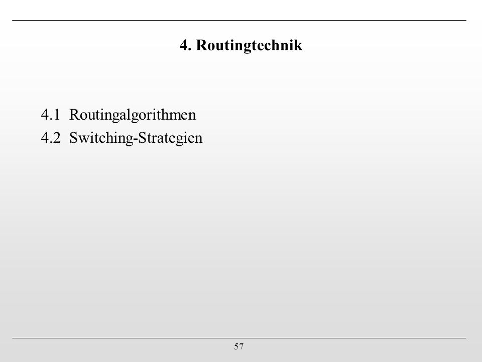 4. Routingtechnik 4.1 Routingalgorithmen 4.2 Switching-Strategien
