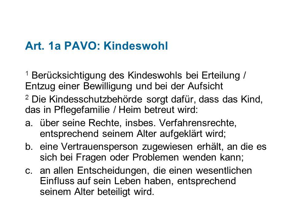 Art. 1a PAVO: Kindeswohl 1 Berücksichtigung des Kindeswohls bei Erteilung / Entzug einer Bewilligung und bei der Aufsicht.