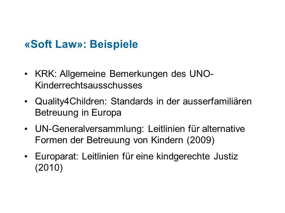 «Soft Law»: Beispiele KRK: Allgemeine Bemerkungen des UNO- Kinderrechtsausschusses.