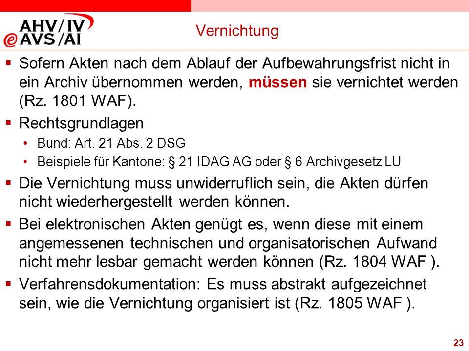 Vernichtung Sofern Akten nach dem Ablauf der Aufbewahrungsfrist nicht in ein Archiv übernommen werden, müssen sie vernichtet werden (Rz. 1801 WAF).