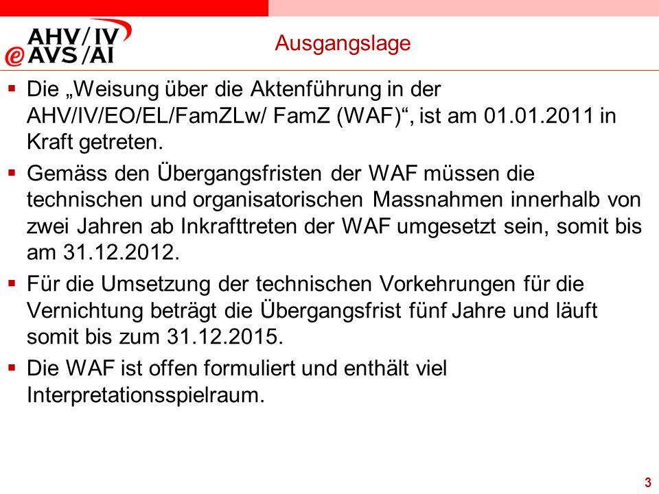 """Ausgangslage Die """"Weisung über die Aktenführung in der AHV/IV/EO/EL/FamZLw/ FamZ (WAF) , ist am 01.01.2011 in Kraft getreten."""