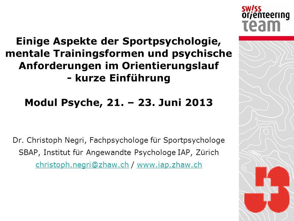 Einige Aspekte der Sportpsychologie, mentale Trainingsformen und psychische Anforderungen im Orientierungslauf - kurze Einführung Modul Psyche, 21.