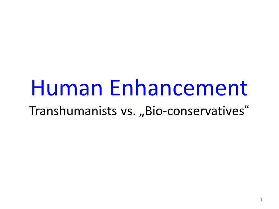 "Human Enhancement Transhumanists vs. ""Bio-conservatives"