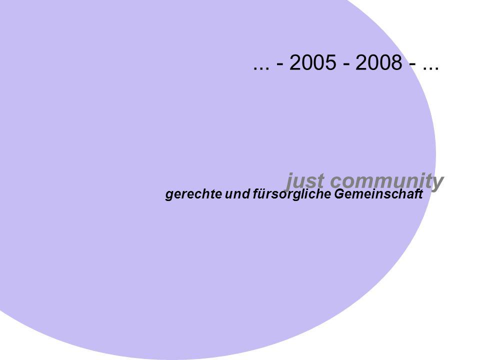 ... - 2005 - 2008 - ... just community gerechte und fürsorgliche Gemeinschaft