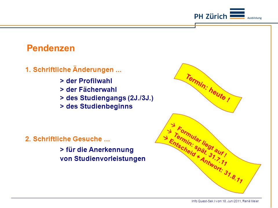 Pendenzen 1. Schriftliche Änderungen ... > der Profilwahl > der Fächerwahl > des Studiengangs (2J./3J.) > des Studienbeginns.