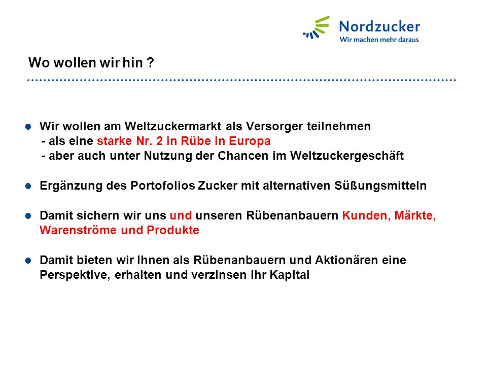 Wo wollen wir hin Wir wollen am Weltzuckermarkt als Versorger teilnehmen. - als eine starke Nr. 2 in Rübe in Europa.