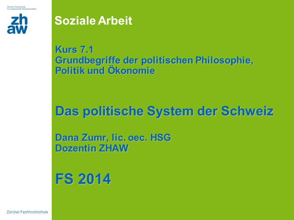 Kurs 7.1 Grundbegriffe der politischen Philosophie, Politik und Ökonomie Das politische System der Schweiz Dana Zumr, lic.