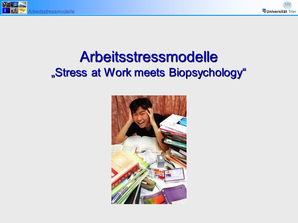 "Arbeitsstressmodelle ""Stress at Work meets Biopsychology"