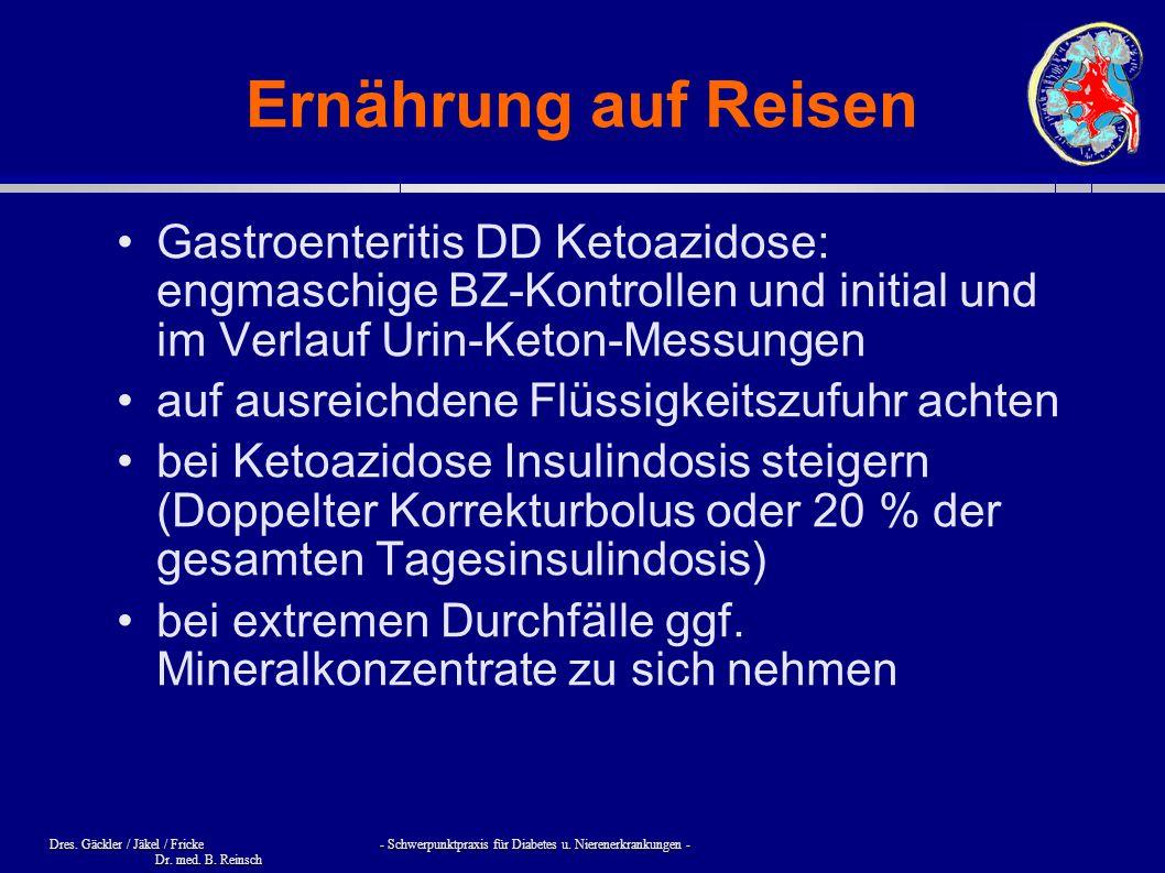 Ernährung auf Reisen Gastroenteritis DD Ketoazidose: engmaschige BZ-Kontrollen und initial und im Verlauf Urin-Keton-Messungen.