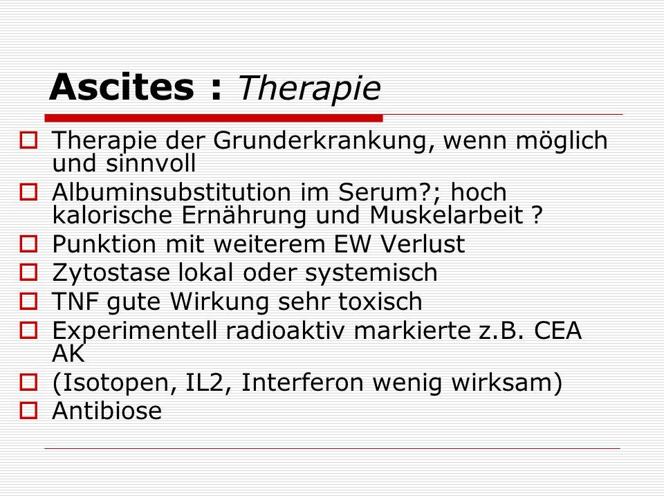 Ascites : Therapie Therapie der Grunderkrankung, wenn möglich und sinnvoll.