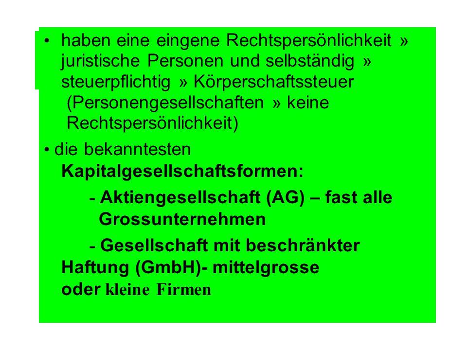 • haben eine eingene Rechtspersönlichkeit » juristische Personen und selbständig » steuerpflichtig » Körperschaftssteuer (Personengesellschaften » keine Rechtspersönlichkeit)