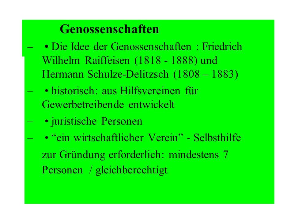 Genossenschaften – • Die Idee der Genossenschaften : Friedrich Wilhelm Raiffeisen (1818 - 1888) und Hermann Schulze-Delitzsch (1808 – 1883)