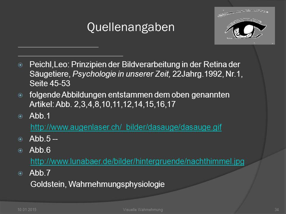 Quellenangaben Peichl,Leo: Prinzipien der Bildverarbeitung in der Retina der Säugetiere, Psychologie in unserer Zeit, 22Jahrg.1992, Nr.1, Seite 45-53.